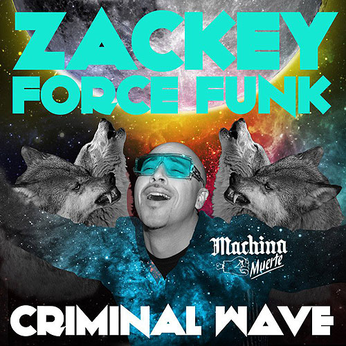 Zackey Force Funk Criminal Wave